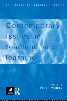 Contemporary Issues in Teaching and Learning - Woods, Peter (Editor)