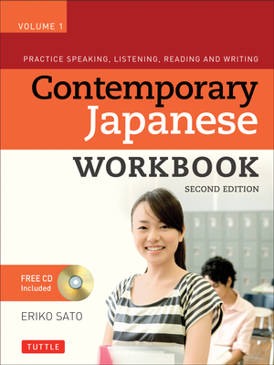 Contemporary Japanese Workbook, Volume 1: Practice Speaking, Listening, Reading and Writing - Sato, Eriko, PH.D.