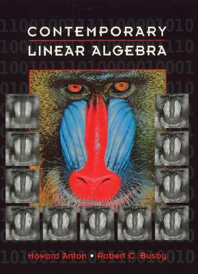 Contemporary Linear Algebra - Anton, Howard, and Busby, Robert C