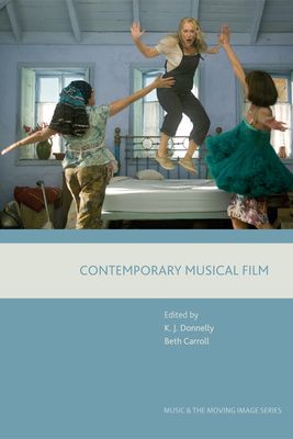 Contemporary Musical Film - Donnelly, Kevin J. (Editor), and Carroll, Beth (Editor)