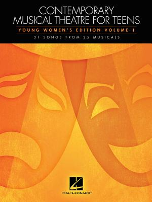 Contemporary Musical Theatre for Teens: Young Women's Edition Volume 1 31 Songs from 25 Musicals - Hal Leonard Corp (Creator)