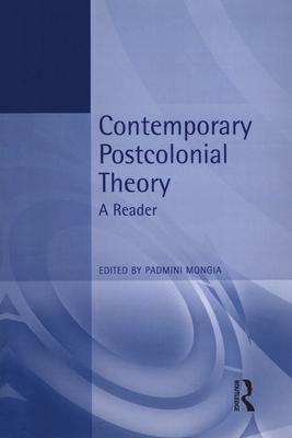 Contemporary Postcolonial Theory - Mongia, Padmini (Editor)