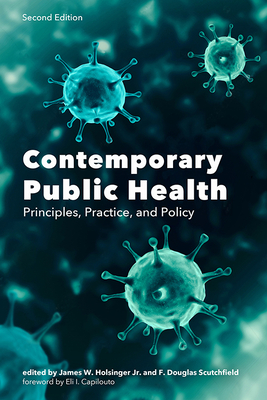 Contemporary Public Health: Principles, Practice, and Policy - Holsinger, James W (Editor), and Capilouto, Eli I, President (Foreword by), and Scutchfield, F Douglas (Editor)