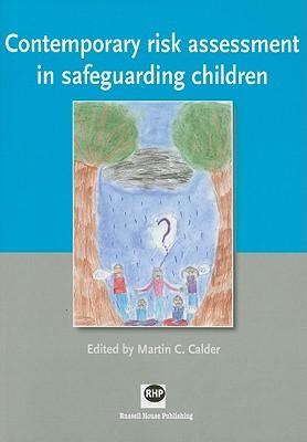 Contemporary Risk Assessment in Safeguarding Children - Calder, Martin C (Editor)