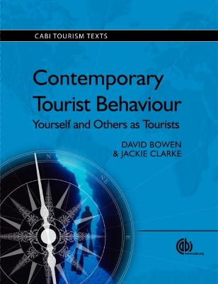 Contemporary Tourist Behaviour: Yourself and Others as Tourists - Bowen, David, and Clarke, Jackie