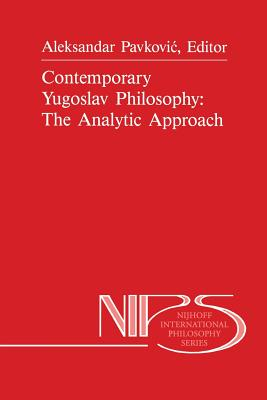 Contemporary Yugoslav Philosophy: The Analytic Approach - Pavkovic, A (Editor)