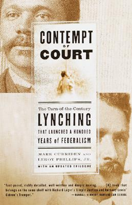 Contempt of Court: The Turn-Of-The-Century Lynching That Launched 100 Years of Federalism - Curriden, Mark, and Phillips, Leroy
