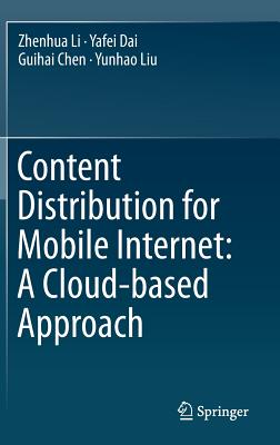 Content Distribution for Mobile Internet: A Cloud-Based Approach 2017 - Li, Zhenhua, and Chen, Guihai, and Liu, Yunhao
