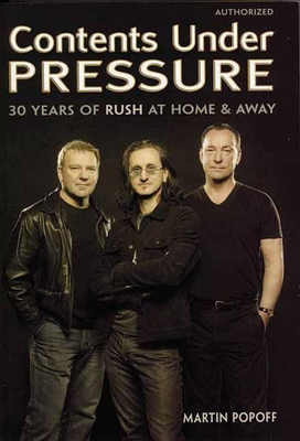 Contents Under Pressure: 30 Years of Rush at Home and Away - Popoff, Martin