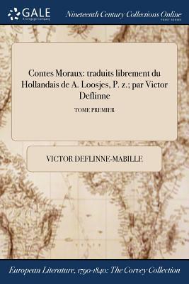 Contes Moraux: Traduits Librement Du Hollandais de A. Loosjes, P. Z.; Par Victor Deflinne; Tome Second - Deflinne-Mabille, Victor