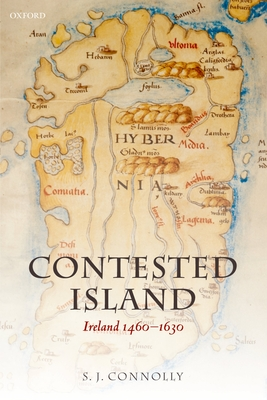 Contested Island: Ireland 1460-1630 - Connolly, S J