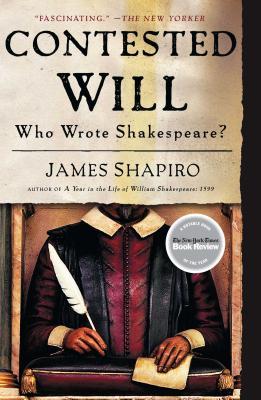 Contested Will: Who Wrote Shakespeare? - Shapiro, James