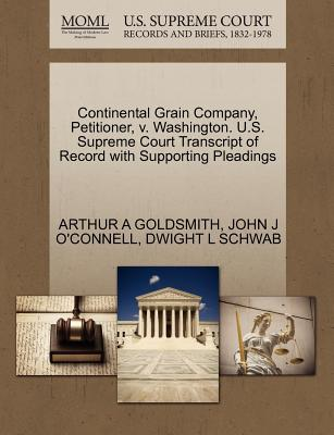 Continental Grain Company, Petitioner, V. Washington. U.S. Supreme Court Transcript of Record with Supporting Pleadings - Goldsmith, Arthur A, and O'Connell, John J, and Schwab, Dwight L