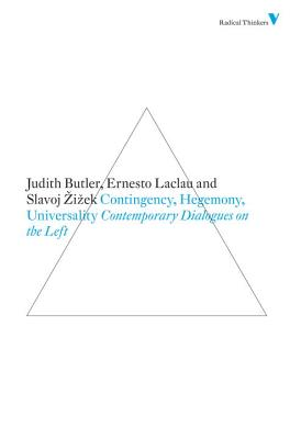 Contingency, Hegemony and Universality: Contemporary Dialogues on the Left - Zizek, Slavoj, and Laclau, Ernesto, and Butler, Judith