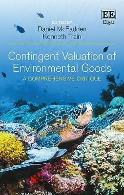 Contingent Valuation of Environmental Goods: A Comprehensive Critique - McFadden, Daniel (Editor), and Train, Kenneth (Editor)