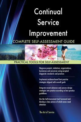Continual Service Improvement Complete Self-Assessment Guide - Blokdyk, Gerardus