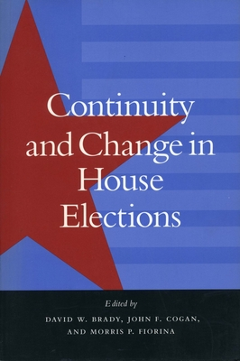 Continuity and Change in House Elections - Brady, David W (Editor), and Fiorina, Morris P, Professor (Editor), and Cogan, John F (Editor)