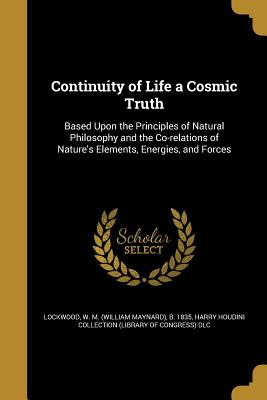 Continuity of Life a Cosmic Truth - Lockwood, W M (William Maynard) B 18 (Creator), and Harry Houdini Collection (Library of Con (Creator)