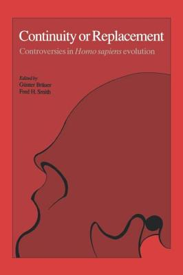 Continuity or Replacement: Controversies in Homo Sapiens Evolution - Brauer, Gunter (Editor), and Brauer, Guenter (Editor), and Smith, Fred H (Editor)