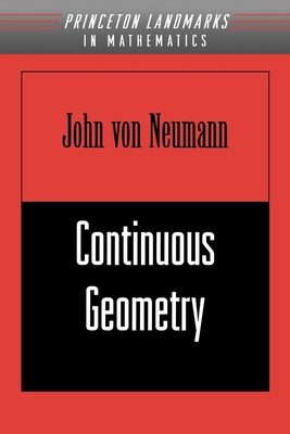 Continuous Geometry - Von Neumann, John, and Halperin, Israel (Foreword by)
