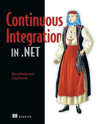 Continuous Integration in .NET - Kawalerowicz, Marcin, and Berntson, Craig