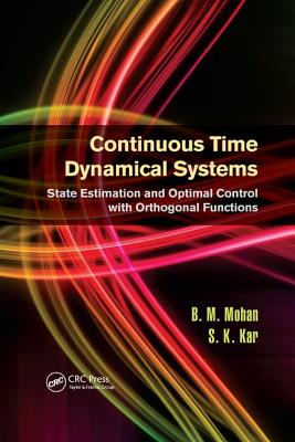 Continuous Time Dynamical Systems: State Estimation and Optimal Control with Orthogonal Functions - Mohan, B.M., and Kar, S.K.