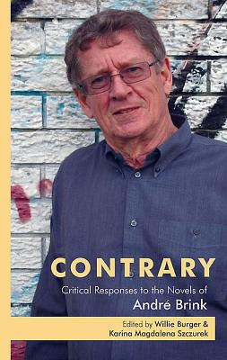Contrary: Critical Responses to the Novels of Andre Brink - Burger, Willie (Editor), and Szczurek, Karina Magdalena (Editor)