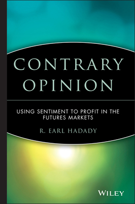 Contrary Opinion: Using Sentiment to Profit in the Futures Markets - Hadady, R Earl