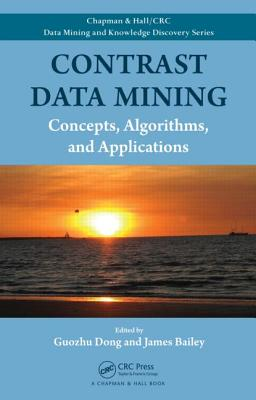 Contrast Data Mining: Concepts, Algorithms, and Applications - Dong, Guozhu (Editor)