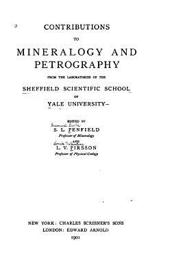 Contributions to Mineralogy and Petrography from the Laboratories of the Sheffield Scientific School of Yale University - Penfield, S L