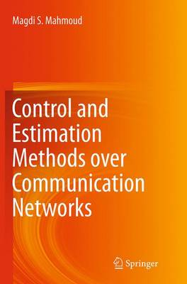 Control and Estimation Methods Over Communication Networks - Mahmoud, Magdi S