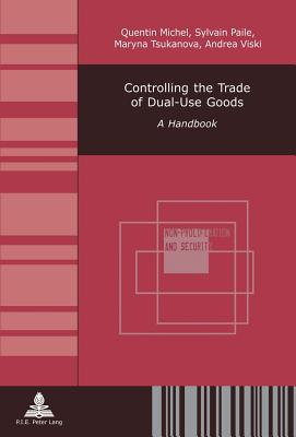 Controlling the Trade of Dual-Use Goods: A Handbook - Michel, Quentin, and Paile, Sylvain, and Tsukanova, Maryna
