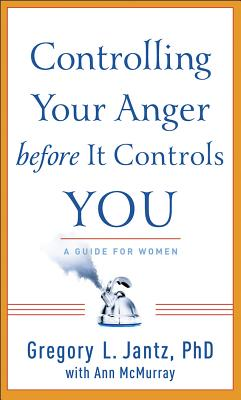 Controlling Your Anger Before It Controls You - Jantz, Gregory L, Dr., and McMurray, Ann
