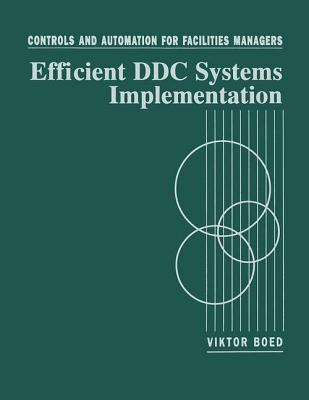 Controls and Automation for Facilities Managers: Efficient DDC Systems Implementation - Boed, Viktor