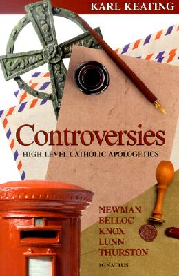 Controversies: High-Level Catholic Apologetics - Keating, Karl
