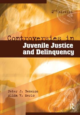 Controversies in Juvenile Justice and Delinquency - Benekos, Peter J., and Merlo, Alida V.
