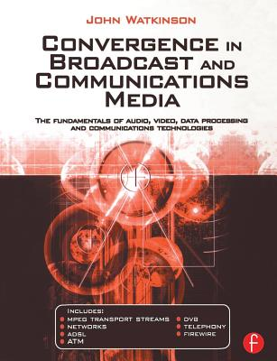 Convergence in Broadcast and Communications Media - Watkinson, John