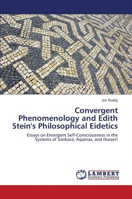 Convergent Phenomenology and Edith Stein's Philosophical Eidetics - Ruddy Jim