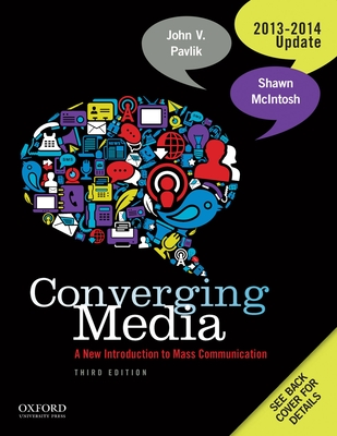 Converging Media, 2013-2014 Update: A New Introduction to Mass Communication - Pavlik, John V, and McIntosh, Shawn