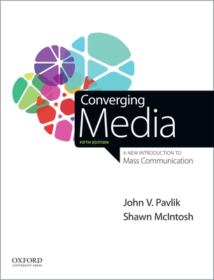 Converging Media: A New Introduction to Mass Communication - Pavlik, John V, and McIntosh, Shawn