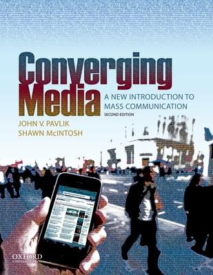 Converging Media Converging Media: A New Introduction to Mass Communication a New Introduction to Mass Communication - Pavlik, John V, and McIntosh, Shawn