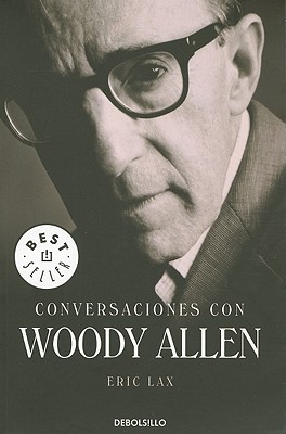 Conversaciones Con Woody Allen - Lax, Eric, and Leiva, Angeles (Translated by)