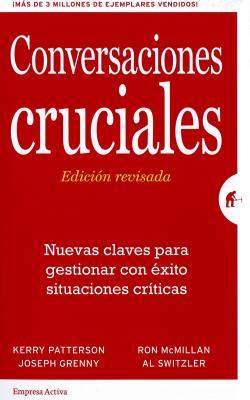 Conversaciones Cruciales. Ed. Revisada - Patterson, Kerry, and Grenny, Joseph