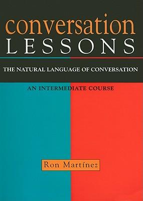 Conversation Lessons: The Natural Language of Conversation - Martinez, Ron