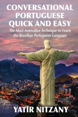Conversational Portuguese Quick and Easy: The Most Innovative Technique to Learn the Brazilian Portuguese Language. - Nitzany, Yatir