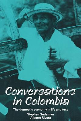 Conversations in Colombia: The Domestic Economy in Life and Text - Gudeman, Stephen