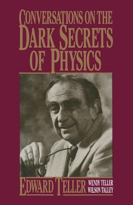 Conversations on the Dark Secrets of Physics - Talley, Wilson, and Teller, Wendy