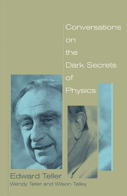 Conversations on the Dark Secrets of Physics - Teller, Edward, and Teller, Wendy, and Talley, Wilson