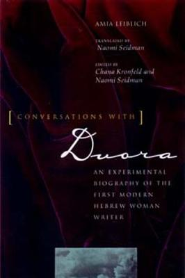 Conversations with Dvora: An Experimental Biography of the First Modern Hebrew Woman Writer - Lieblich, Amia, and Seidman, Naomi (Editor), and Kronfeld, Chana (Editor)