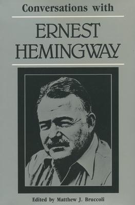Conversations with Ernest Hemingway - Hemingway, Ernest, and Bruccoli, Matthew J, Professor (Editor)